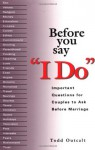 Before You Say 'I Do': Important Questions for Couples to Ask Before Marriage - Todd Outcalt