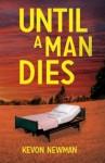 Until A Man Dies - Kevin Newman