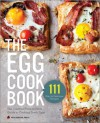 The Egg Cookbook: The Creative Farm-to-Table Guide to Cooking Fresh Eggs - Callisto Media