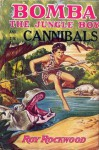 Bomba The Jungle Boy And The Cannibals or, Winning Against Native Dangers - Roy Rockwood