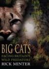 Big Cats: Facing Britain's Wild Predators - Rick Minter
