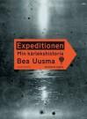 Expeditionen: Min kärlekshistoria (illustrerad utgåva) - Bea Uusma
