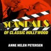 Scandals of Classic Hollywood: Sex, Deviance, and Drama from the Golden Age of American Cinema - Anne Helen Petersen, Romy Nordlinger, Tantor Audio