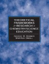 Theoretical Frameworks for Research in Chemistry/Science Education - George M. Bodner