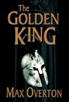 The Golden King - Max Overton