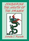 Conquering the Mouth of the Dragon - Estralia L. Russelle
