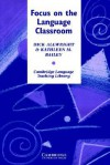 Focus on the Language Classroom: An Introduction to Classroom Research for Language Teachers - Dick Allwright, Kathleen M. Bailey