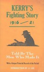 Kerry's Fighting Story 1916-21: Told by the Men Who Made It - J.J. Lee