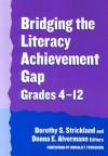 Bridging the Literacy Achievement Gap, Grades 4-12 - Dorothy S. Strickland