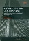 Smart Growth and Climate Change: Regional Development, Infrastructure and Adaptation - Matthias Ruth