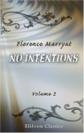 No Intentions: A Novel. Volume 2 - Florence Marryat