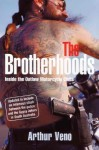 The Brotherhoods: Inside the Outlaw Motorcycle Clubs - Arthur Veno, Ed Gannon