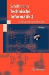 Technische Informatik 2: Grundlagen Der Computertechnik (Springer Lehrbuch) (German Edition) - Wolfram Schiffmann, Robert Schmitz
