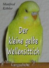 Der kleine gelbe Wellensittich (German Edition) - Manfred Köhler