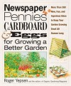 Newspaper, Pennies, Cardboard, and Eggs--For Growing a Better Garden: More than 400 New, Fun, and Ingenious Ideas to Keep Your Garden Growing Great All Season Long - Roger Yepsen, Organic Gardening Magazine