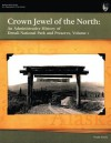Crown Jewel of the North: An Administrative History of Denali National Park & Preserve, Volume 1 - National Park Service, Frank Norris