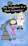 My Neighbor is a Mad Scientist (My Neighbor Series Book 1) - Jeremy Eaton