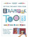 Getting the Most from Your Scrapbook Tools: Dozens of Innovative Techniques for Creating Dazzling Scrapbook Pages - Memory Makers Books