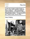 A new way to keep a wife at home, a farce, in two acts; originally written by ... Henry Fielding, ... with considerbale [sic] alterations and additions, by Walley Chamberlain Oulton, ... As performed at the Theatre Royal, Smock-Alley. ... - Henry Fielding