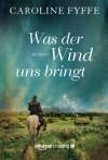 Was der Wind uns bringt (German Edition) - Caroline Fyffe, Stella Glasson