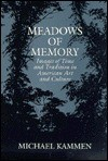 Meadows of Memory: Images of Time and Tradition in American Art and Culture - Michael Kammen