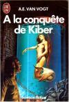 À la conquete de Kiber - A.E. van Vogt, France-Marie Watkins