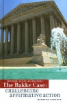 The Bakke Case: Challenge to Affirmative Action - Rebecca Stefoff