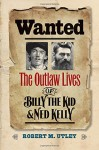 Wanted: The Outlaw Lives of Billy the Kid and Ned Kelly (The Lamar Series in Western History) - Robert M. Utley