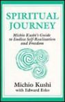 Spiritual Journey: Michio Kushi's Guide to Endless Self-Realization and Freedom - Michio Kushi