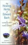Healing Herbs of Edward Bach: An Illustrated Guide to the Flower Remedies - Julian Barnard, Martine Barnard