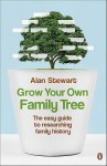 Grow Your Own Family Tree: The easy guide to researching family history - Alan Stewart
