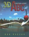 3-D ABC: A Sculptural Alphabet - Bob Raczka