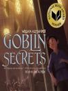 Goblin Secrets - William Alexander