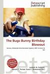 The Bugs Bunny Birthday Blowout - Lambert M. Surhone, Mariam T. Tennoe, Susan F. Henssonow