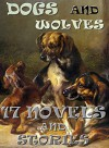 17 Dog and Wolf Novels and Stories: Anthology - Jack London, A.J. Dawson, Marshall Saunders, Captain Marryat, James Oliver Curwood, John Muir, Ernest Seton-Thompson, Albert Payson Terhune, Julia Charlotte Maitland