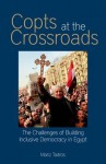 Copts at the Crossroads: The Challenges of Building Inclusive Democracy in Egypt - Mariz Tadros