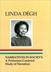 Narratives In Society: A Performer Centered Study Of Narration - Linda Dégh, Linda Dڳegh