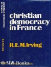 christian democracy in France - Ronald Eckford Mill Irving