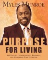 Purpose for Living: 365 Days to Understanding, Releasing, and Maximizing Your Potential - Myles Munroe