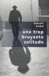 Une trop bruyante solitude - Bohumil Hrabal