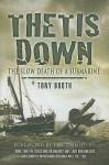 Thetis Down: The Slow Death of a Submarine - Tony Booth, Len Deighton