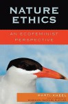 Nature Ethics: An Ecofeminist Perspective (Studies in Social, Political, & Legal Philosophy) - Marti Kheel