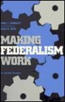 Making Federalism Work - James L. Sundquist