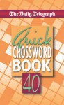 "The ""Daily Telegraph"" Quick Crossword Book: No. 40 - Telegraph Group Limited"