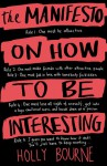 The Manifesto on How to be Interesting - Holly Bourne
