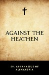 Against the Heathen - St. Athanasius of Alexandria