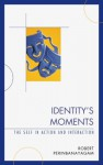 Identity's Moments: The Self in Action and Interaction - Robert S. Perinbanayagam