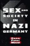 Sex and Society in Nazi Germany - Hans Bleuel, Heinrich Fraenkel, J. Brownjohn