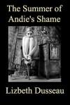 The Summer of Andie's Shame - Lizbeth Dusseau