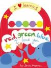 Red, Green, Blue, I Love You - Sandra Magsamen